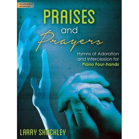 Praises and Prayers : Hymns of Adoration and Intercession for Piano -