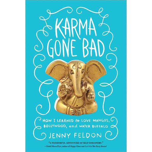 Karma Gone Bad: How I Learned to Love Mangos, Bollywood, and Water Buffalo