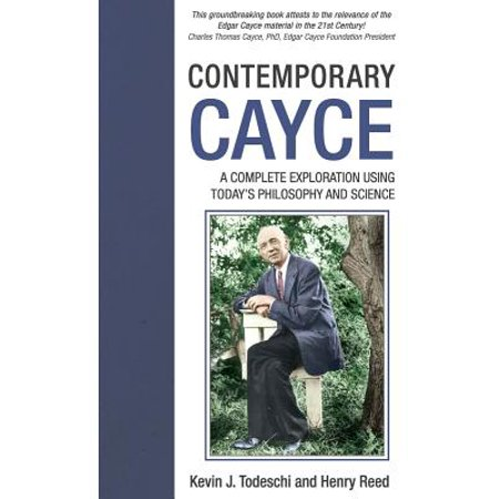 Contemporary Cayce : A Complete Exploration Using Today's Philosophy and