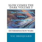 Slow Comes the Dark Volume 5 Extermination Wars