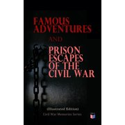 Famous Adventures and Prison Escapes of the Civil War (Illustrated Edition) - eBook
