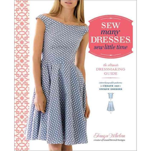 Sew many Dresses, sew little time: the ultimate Dressmaking Guide: Interchangeable patterns to Create 200  Unique Dresses