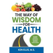 The Way of Wisdom for Health : Optimism, Kindness, Motivation, Movement, Nutrition, Stress Control and 17 Wise Ways to Outsmart Diabetes on a Daily Basis