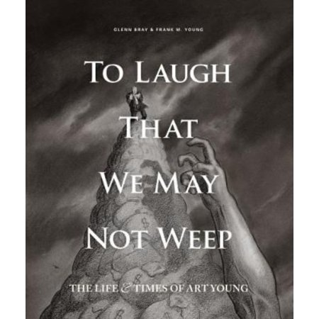 To Laugh That We May Not Weep  The Life   Times Of Art Young