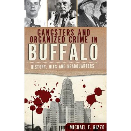 Gangsters and Organized Crime in Buffalo : History, Hits and