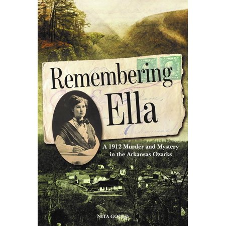 Remembering Ella : A 1912 Murder and Mystery in the Arkansas Ozarks