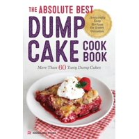 Absolute Best Dump Cake Cookbook: More Than 60 Tasty Dump Cakes (Paperback)