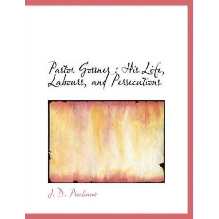 Pastor Gossner: His Life, Labours, and Persecutions - image 1 de 1