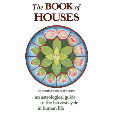 The Book of Houses : An Astrological Guide to the Harvest Cycle in Human Life