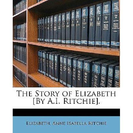 The Story Of Elizabeth  By A I  Ritchie