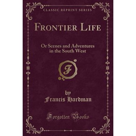Frontier Life  Or Scenes And Adventures In The South West  Classic Reprint