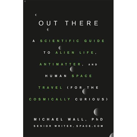 Out There : A Scientific Guide to Alien Life, Antimatter, and Human Space Travel (for the Cosmically Curious) (Hardcover)