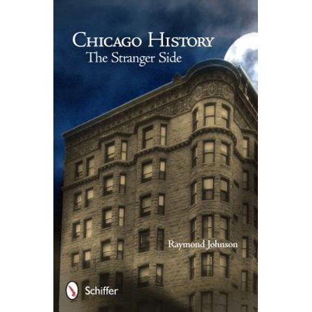 Chicago History : The Stranger Side: Fact, Fiction, Folklore, and