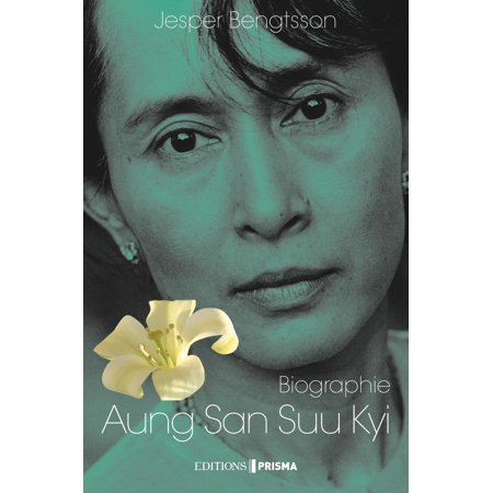 Aung San Suu Kyi Un pays, une femme, un destin -