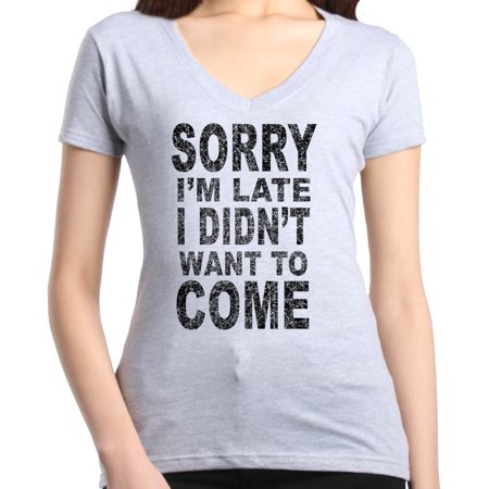 49078ce8 Shop4Ever Women's Sorry I'm Late I Didn't Want To Come Black Slim Fit V-Neck  T-Shirt