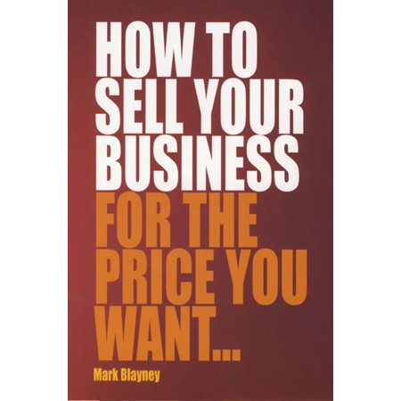 How To Sell Your Business For the Price You Want -