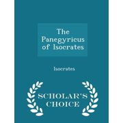 The Panegyricus of Isocrates - Scholar's Choice Edition