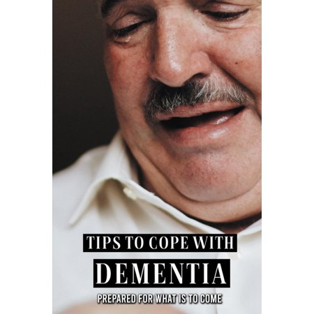 Tips To Cope With Dementia: Prepared For What Is To Come: Dementia Textbook (Paperback)