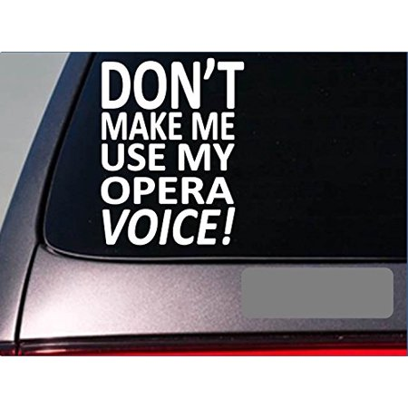 Don't make me use my opera voice singing music microphone sticker decal