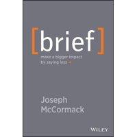 Brief : Make a Bigger Impact by Saying Less