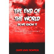 End of the World as We Know It: How and Why We Find Ourselves in the Age of Climatic Change - eBook