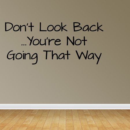 Wall Decal Quote Dont Look Back Youre Not Going That Way Vinyl