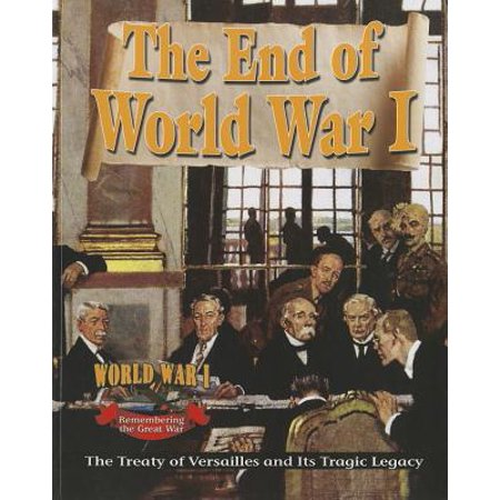 The End of World War I : The Treaty of Versailles and Its Tragic (Its The End Of The World Greys)