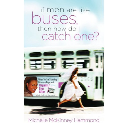 If Men Are Like Buses, Then How Do I Catch One? : When You're Standing Between Hope and Happily Ever (Ll Cool J Standing At The Bus Stop)