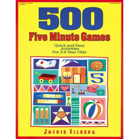 500 Five Minute Games : Quick and Easy Activities for 3 to 6 Year Olds
