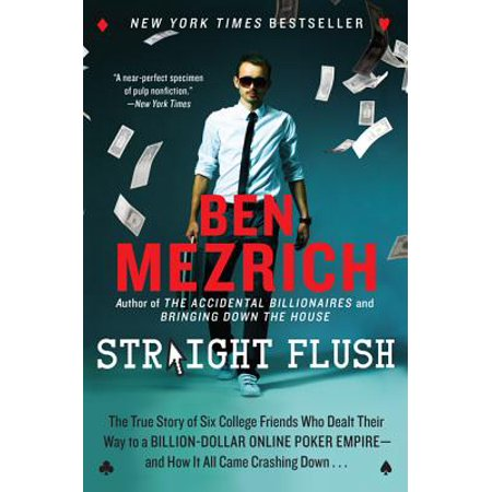 Straight Flush : The True Story of Six College Friends Who Dealt Their Way to a Billion-Dollar Online Poker Empire--And How It All Came Crashing