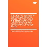 The Newest Navigation Altitude and Azimuth Tables for Facilitating the Determination of Lines of Position and Geographical Position at Sea