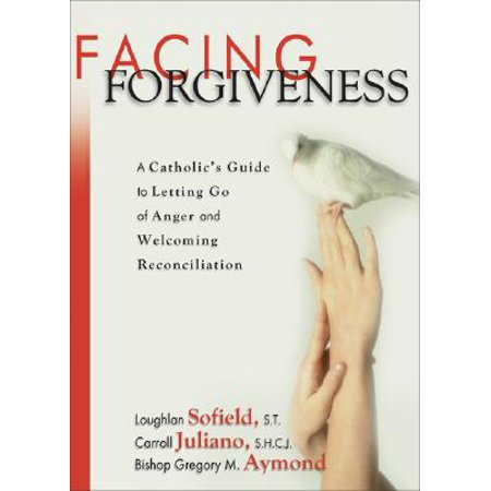Facing Forgiveness : A Catholic's Guide to Letting Go of Anger and Welcoming