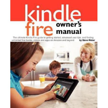 Kindle Fire Owners Manual  The Ultimate Kindle Fire Guide To Getting Started  Advanced User Tips  And Finding Unlimited Free Books  Videos And Ap