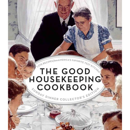 The Good Housekeeping Cookbook: 1,275 Recipes from America's Favorite Test Kitchen: Sunday Dinner Collector's Edition