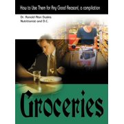 Groceries : How to Use Them for Any Good Reason!, a Compilation