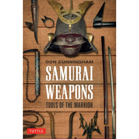 Samurai Weapons : Tools of the Warrior - Samurai Warior