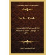 The Fair Quaker : Hannah Lightfoot, and Her Relations with George III (1911)