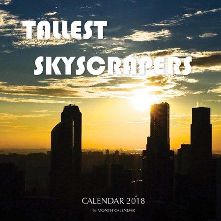 Tallest Skyscrapers (Tallest Skyscrapers Calendar 2018: 16 Month Calendar)