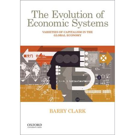 The Evolution of Economic Systems : Varieties of Capitalism in the Global