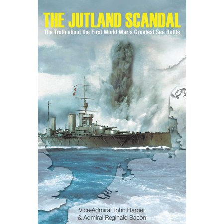 The Jutland Scandal : The Truth about the First World War?s Greatest Sea Battle