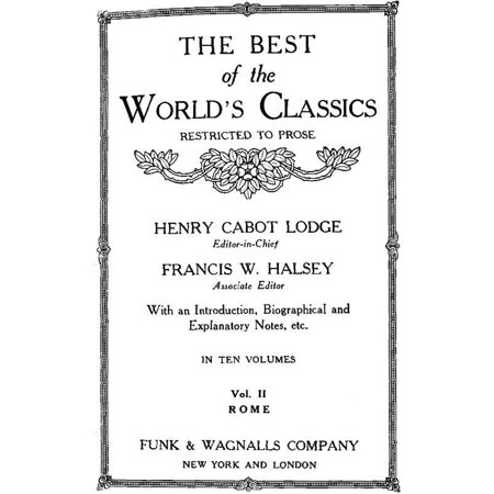 The Best Of The World's Classics (Restricted To Prose) Volume II - Rome: 234 B.C.-180 A.D. (Mobi Classics) - (Best Mobi File Reader)