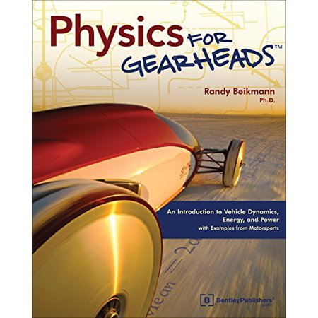 Physics For Gearheads  An Introduction To Vehicle Dynamics  Energy  And Power   With Examples From Motorsports