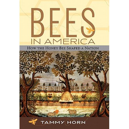 - Bees in America : How the Honey Bee Shaped a Nation