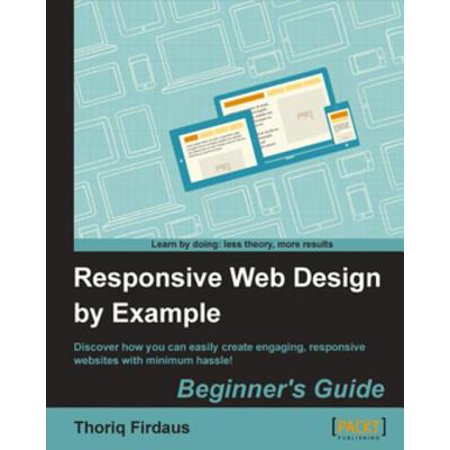 Responsive Web Design by Example - eBook (The Best Responsive Web Design Examples And Resources)