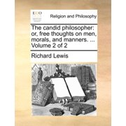 The Candid Philosopher : Or, Free Thoughts on Men, Morals, and Manners. ... Volume 2 of 2
