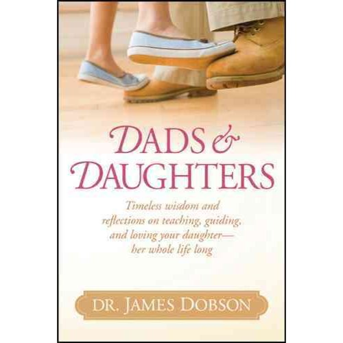 Dads & Daughters: Timeless Wisdom and Reflections on Teaching, Guiding, and Loving Your Daughter - Her Whole Life Long