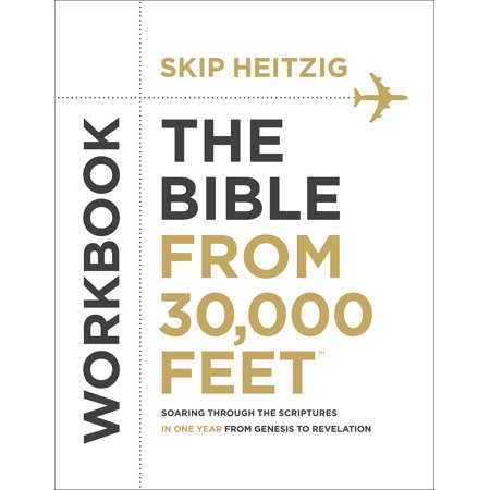 The Bible from 30,000 Feet(r) Workbook : Soaring Through the Scriptures in One Year from Genesis to
