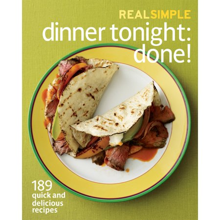 Real simple dinner tonight done 189 quick and for Quick and delicious dinner recipes