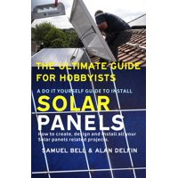 The Ultimate Guide for Hobbyists: A Do It Yourself Guide to Install Solar Panels - eBook