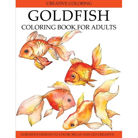 Goldfish Coloring Book for Adults : Gorgeous Designs to Color. Relax and Get Creative! (Creative Thinking Coloring Book)